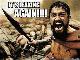 """Meme of Kind Leonidas yelling with the text """"It's leaking AGAIN!!!"""""""