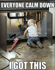 """Meme of a small blonde boy crawling under a sink near plumbing tools with the text """"Everyone calm down I got this."""""""