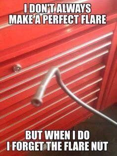 """Meme of a bent flare with the text """"I don't always make a perfect flare but when I do I forget the flare nut""""."""